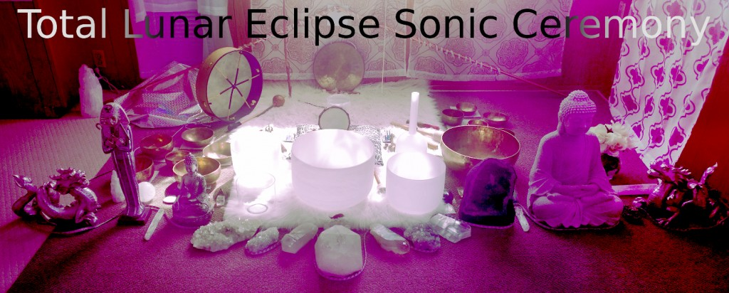 Total Lunar Eclipse Sonic Ceremony for Healing